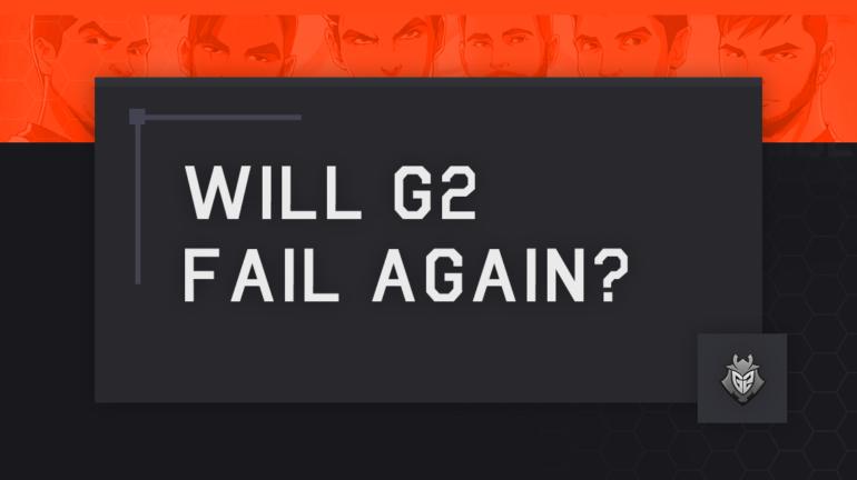 Will G2 Fail Again? | Dot Esports